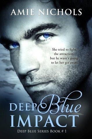 Deep Blue Impact (Deep Blue #1)-Amie Nichols 19547460