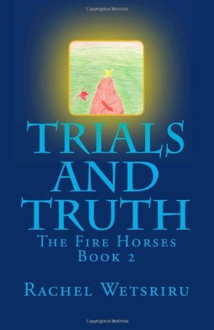 Trials and Truth: The Fire Horses Book 2 (Volume 2)