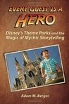Every Guest is a Hero: Disney's Theme Parks and the Magic of Mythic Storytelling