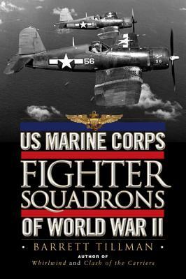 US Marine Corps Fighter Squadrons of World War II by Barrett Tillman