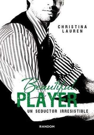 Beautiful Player. Un seductor irresistible (Beautiful Bastard, #3)