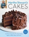 Martha Stewart's Cakes: 150 Recipes for Layer Cakes, Loaves, Bundts, Cheesecakes, Icebox Cakes, and More