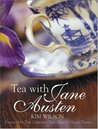Tea with Jane Austen by Kim Wilson