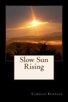 Slow Sun Rising by Camille Kendall