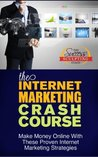 Internet Marketing Crash Course - Make Money Online With These Proven Internet Marketing Strategies