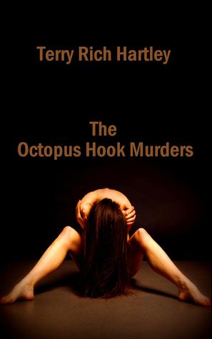 The Octopus Hook Murders by Terry Rich Hartley