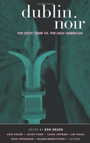 Dublin Noir: The Celtic Tiger Vs. the Ugly American (Akashic Noir Series)
