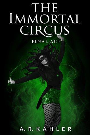The Immortal Circus: Final Act (Cirque des Immortels, #3)