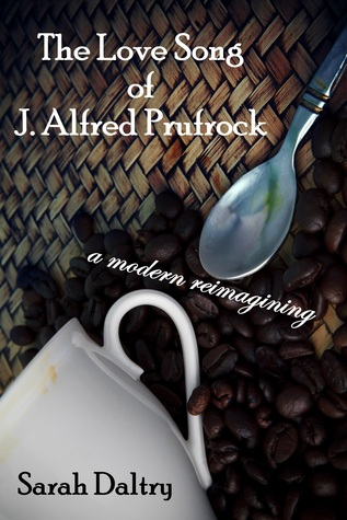 The Love Song of J. Alfred Prufrock by Sarah Daltry
