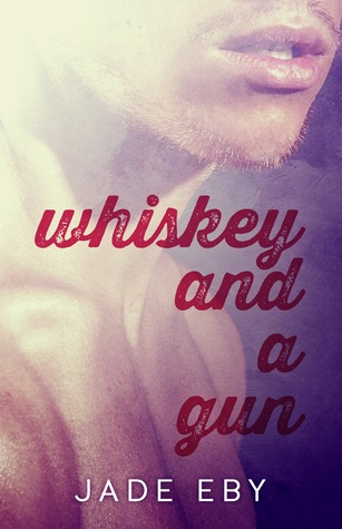 Whiskey and a Gun by Jade Eby