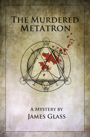 The Murdered Metatron by James Glass