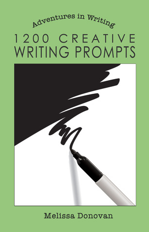 1200 Creative Writing Prompts by Melissa Donovan