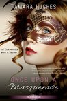 Once Upon a Masquerade by Tamara Hughes