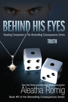 Behind His Eyes - Truth (Consequences, #5)