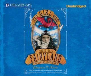 Audiobook Review – The Girl Who Soared Over Fairyland and Cut the Moon in Two (Fairyland #3) by Catherynne M. Valente