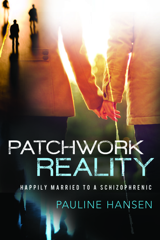 Patchwork Reality: Happily Married to a Schizophrenic