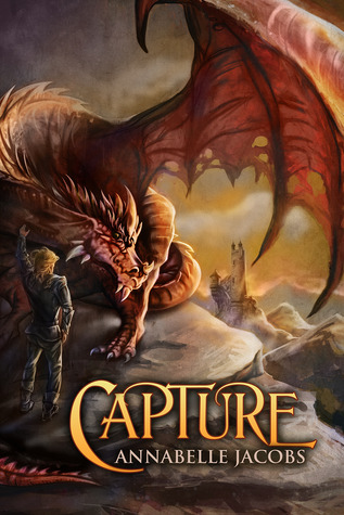 Title: Capture. Author: Annabelle Jacobs. A dragon sits on a rock and a man stands in front of him brushing his hand against the dragon's neck. Under the dragon's unfurled wing can be seen a distant castle tower.