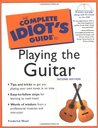 The Complete Idiot's Guide to Playing the Guitar [with CDROM]