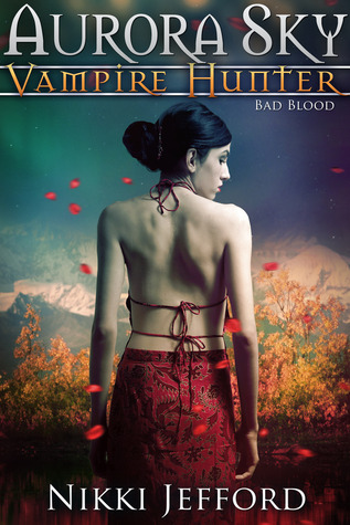 Bad Blood (Aurora Sky: Vampire Hunter #3)