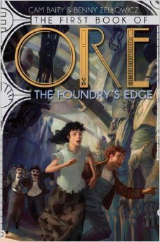 THE FIRST BOOK OF ORE: THE FOUNDRY'S EDGE by Cam Baity & Benny Zelkowicz