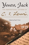 Yours, Jack: The Inspirational Letters of C.S. Lewis
