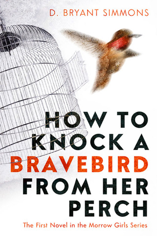 How To Knock A Bravebird From Her Perch (The Morrow Girls Series, #1)