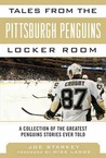 Tales from the Pittsburgh Penguins Locker Room: A Collection of the Greatest Penguins Stories Ever Told