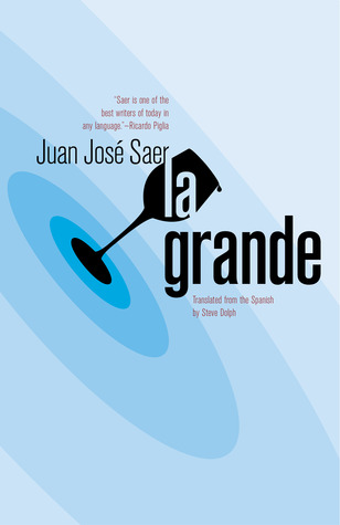 La Grande by Juan José Saer