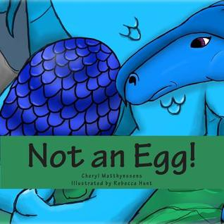 Not An Egg by Cheryl Matthynssens