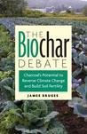 The Biochar Debate: Charcoal's Potential to Reverse Climate Change and Build Soil Fertility