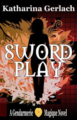 Swordplay -- Gendarmerie Magique #1 by Katharina Gerlach