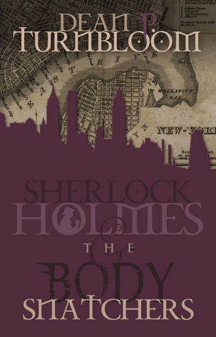 Sherlock Holmes and the Body Snatchers by Dean P. Turnbloom