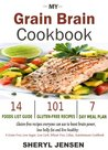 My Grain Brain Cookbook: 101 Gluten-Free Recipes Everyone Can Use To Boost Brain Power, Lose Belly Fat and Live Healthy: A Grain-Free, Low Sugar, Low Carb, ... Cookbook (Prime Books to Borrow For Free)