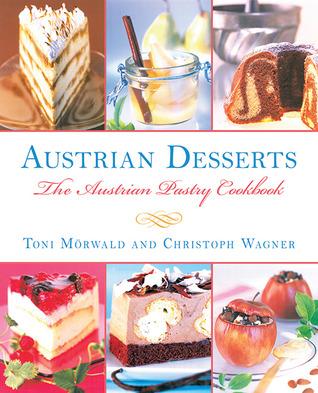 Austrian Desserts: The Austrian Pastry Cookbook