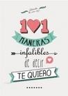 """101 maneras infalibles de decir """"Te quiero"""""""