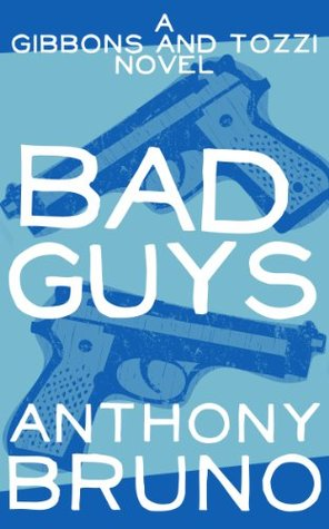Bad Guys: A Gibbons and Tozzi Novel (Book 1)