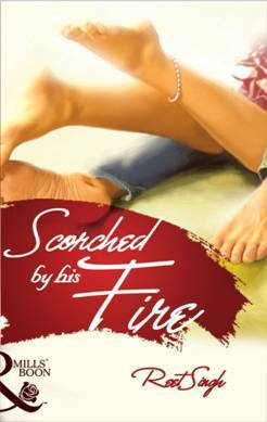 Scorched by His Fire by Reet Singh