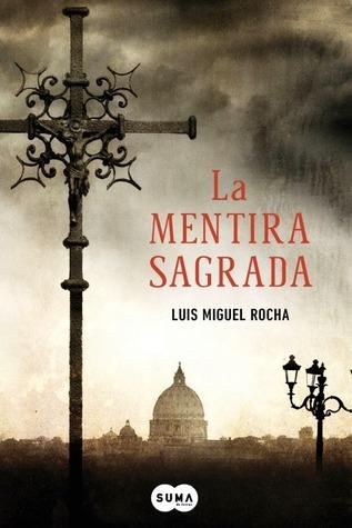 Reseña: La mentira sagrada - Luis Miguel Rocha