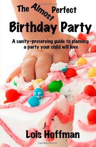 The Almost Perfect Birthday Party by Lois   Hoffman