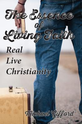 The Essence of Living Faith: Real, Live Christianity
