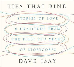 Ties That Bind: Stories of Love and Gratitude from the First Ten Years of Storycorps - Dave Isay