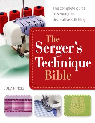 The Serger's Technique Bible by Julia Hincks