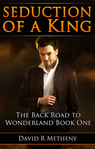 Seduction of a King (The Back Road to Wonderland, #2)