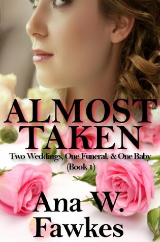 Almost Taken (Two Weddings, One Funeral, & One Baby - Book One) (contemporary romance)