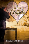 In Trouble with Angels (A Valentine Rainbow)