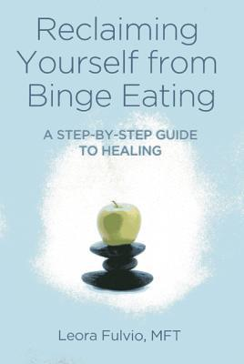 Reclaiming Yourself from Binge Eating by Leora Fulvio