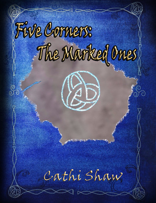 Five Corners: The Marked Ones by Cathi Shaw
