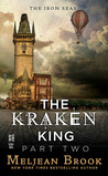 The Kraken King Part II: The Kraken King and the Abominable Worm (Iron Seas, #4.2)