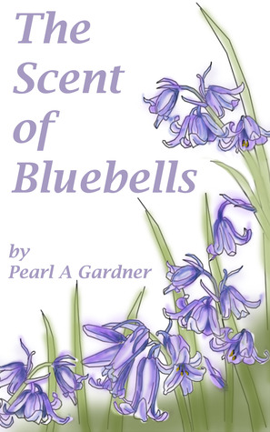 The Scent of Bluebells by Pearl A. Gardner