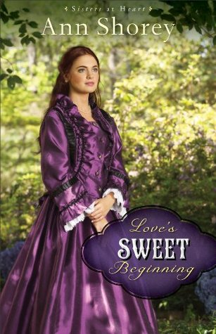 Love's Sweet Beginning (Sisters at Heart Book #3): A Novel